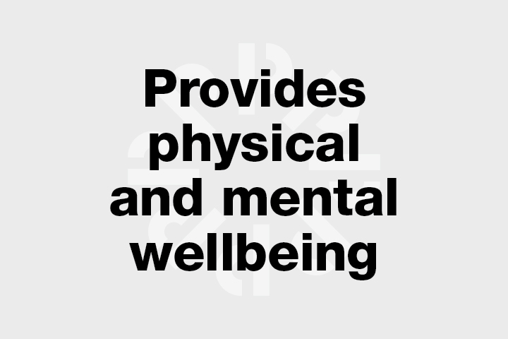 Provides physical and mental wellbeing