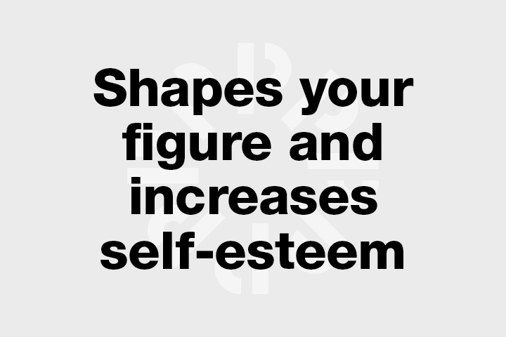 Shapes your figure and increases self-esteem
